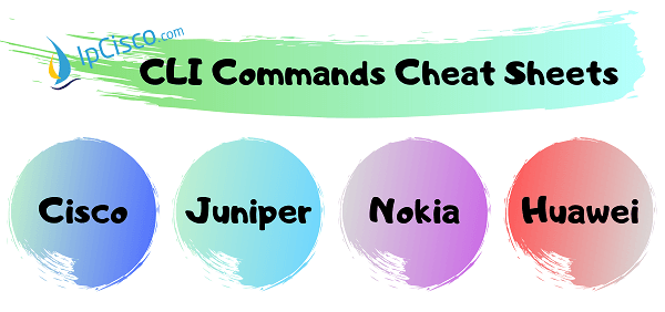 CLI Commands Cheat Sheets ⋆ Cisco | Juniper | Nokia | Huawei